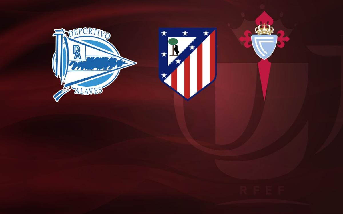 Potential Copa del Rey semi final opponents:Alavés, Atlético Madrid and Celta