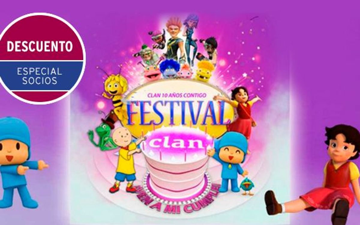 Disfruta del festival Clan 'Ven a mi cumple', con un descuento especial para socios