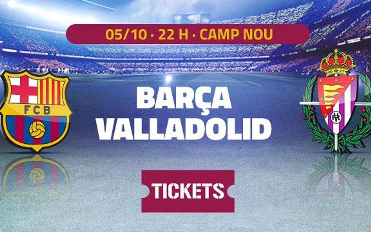 FC Barcelona vs Valladolid, tickets available