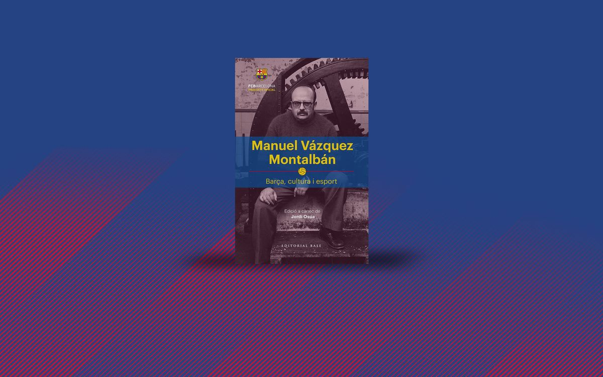 Manuel Vázquez Montalbán. Barça, cultura i esport
