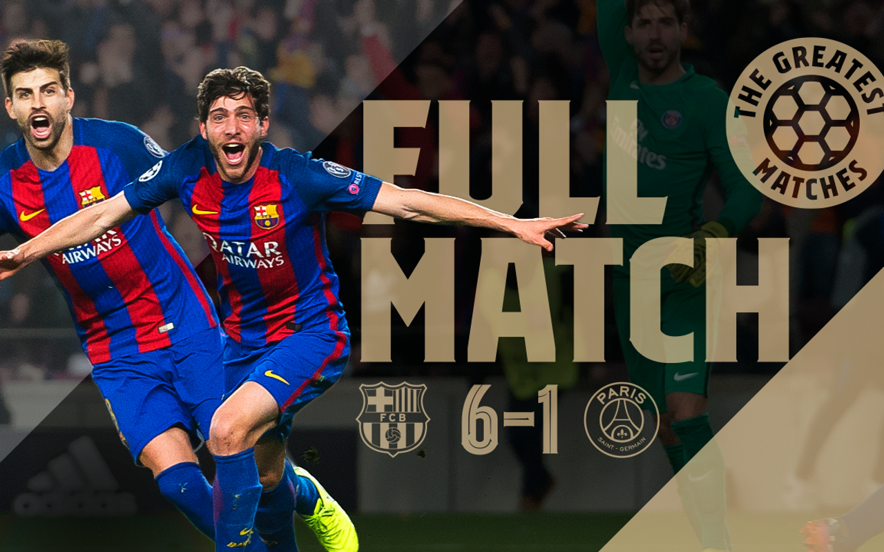 Our Best Match Ever Barca 6 1 Psg 16 17