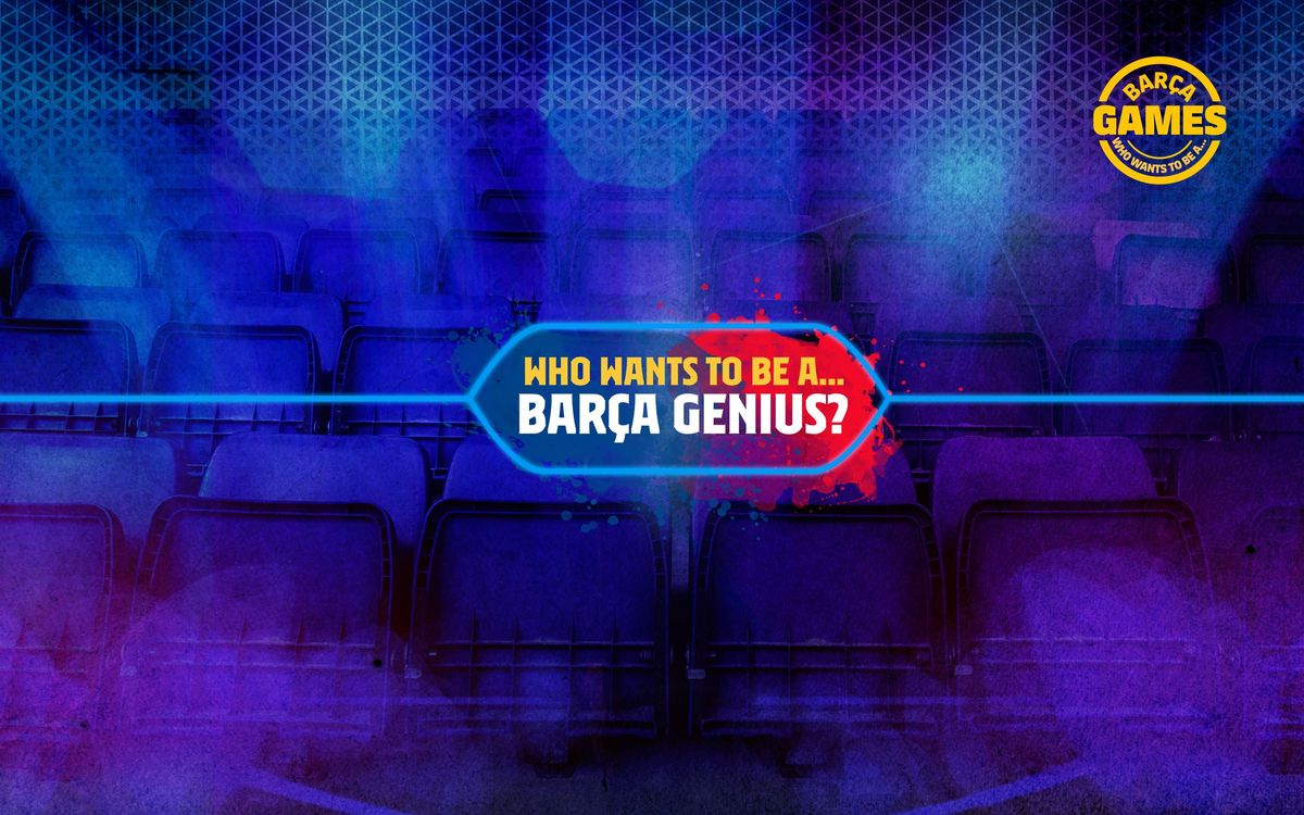 Who wants to be a... Barça genius?