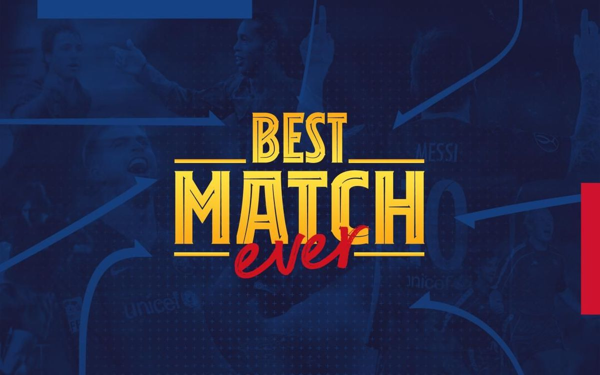 'Best Match Ever' is under way, the chance for Barça fans to choose their favourite game of all time