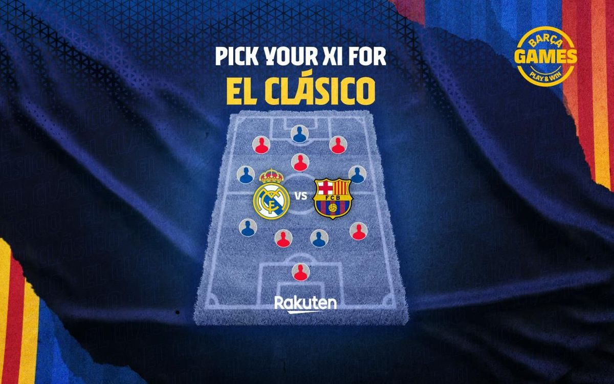 Choose your FC Barcelona team for El Clásico